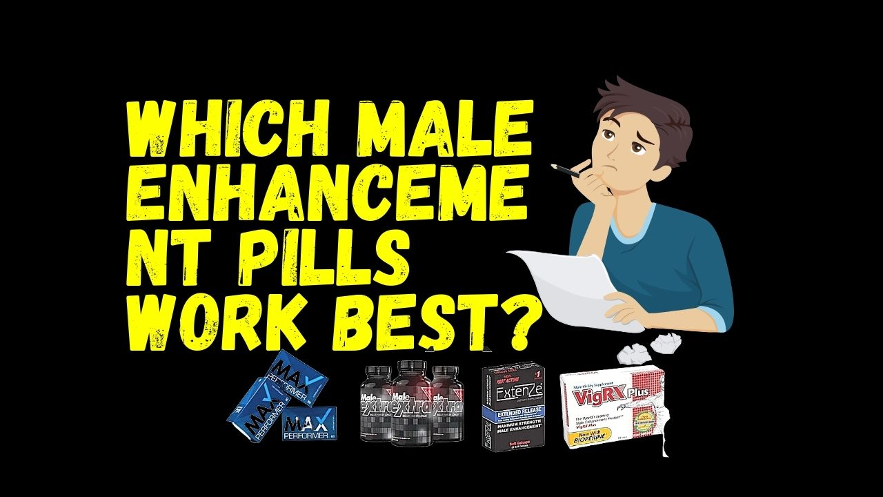 Which Male Enhancement Pills Work Best