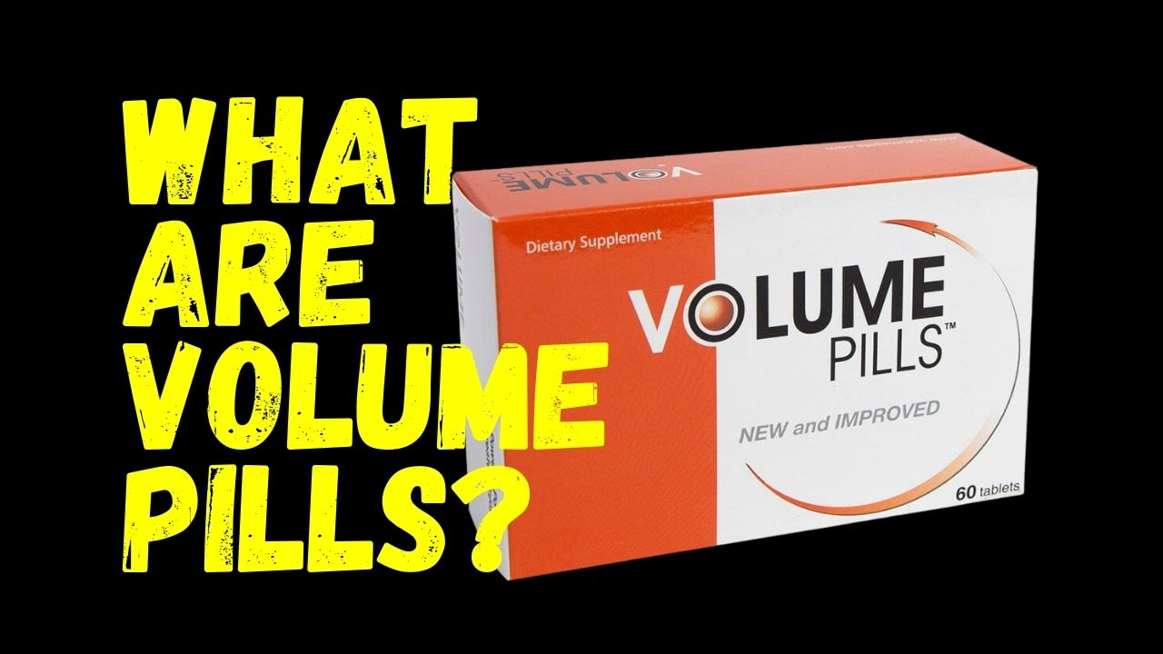What Are Volume Pills